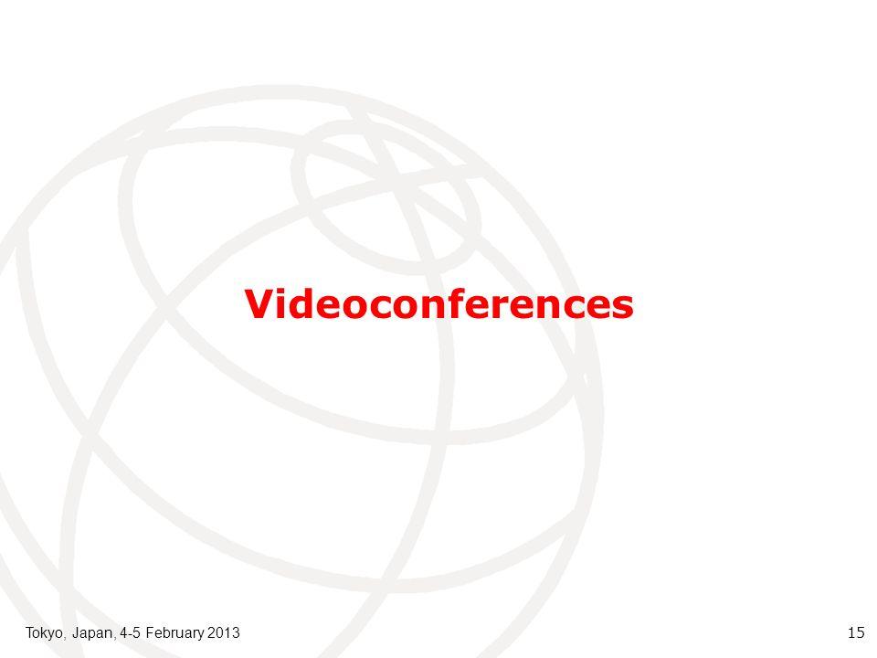 Videoconferences Tokyo, Japan, 4-5 February 2013 15