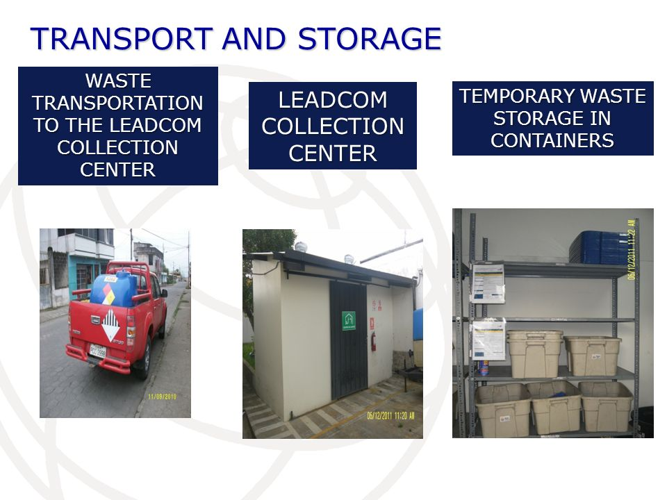 TRANSPORT AND STORAGE WASTE TRANSPORTATION TO THE LEADCOM COLLECTION CENTER LEADCOM COLLECTION CENTER TEMPORARY WASTE STORAGE IN CONTAINERS