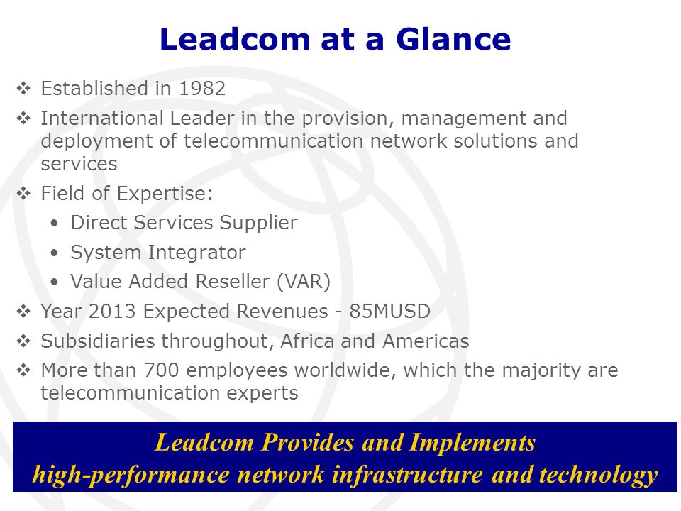 Leadcom at a Glance Established in 1982 International Leader in the provision, management and deployment of telecommunication network solutions and se