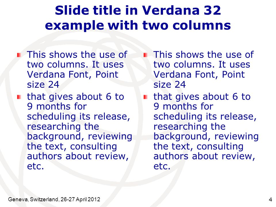 Geneva, Switzerland, 26-27 April 2012 4 Slide title in Verdana 32 example with two columns This shows the use of two columns.