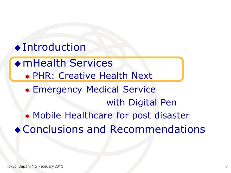 mHealth Services PHR: Creative Health Next Emergency Medical Service with Digital Pen Mobile Healthcare for post disaster Conclusions and Recommendations Tokyo, Japan, 4-5 February 2013 7