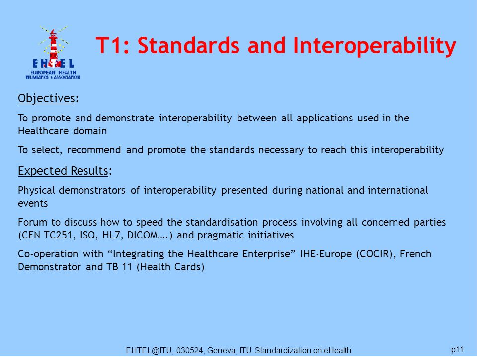 EHTEL@ITU, 030524, Geneva, ITU Standardization on eHealth p11 Objectives: To promote and demonstrate interoperability between all applications used in