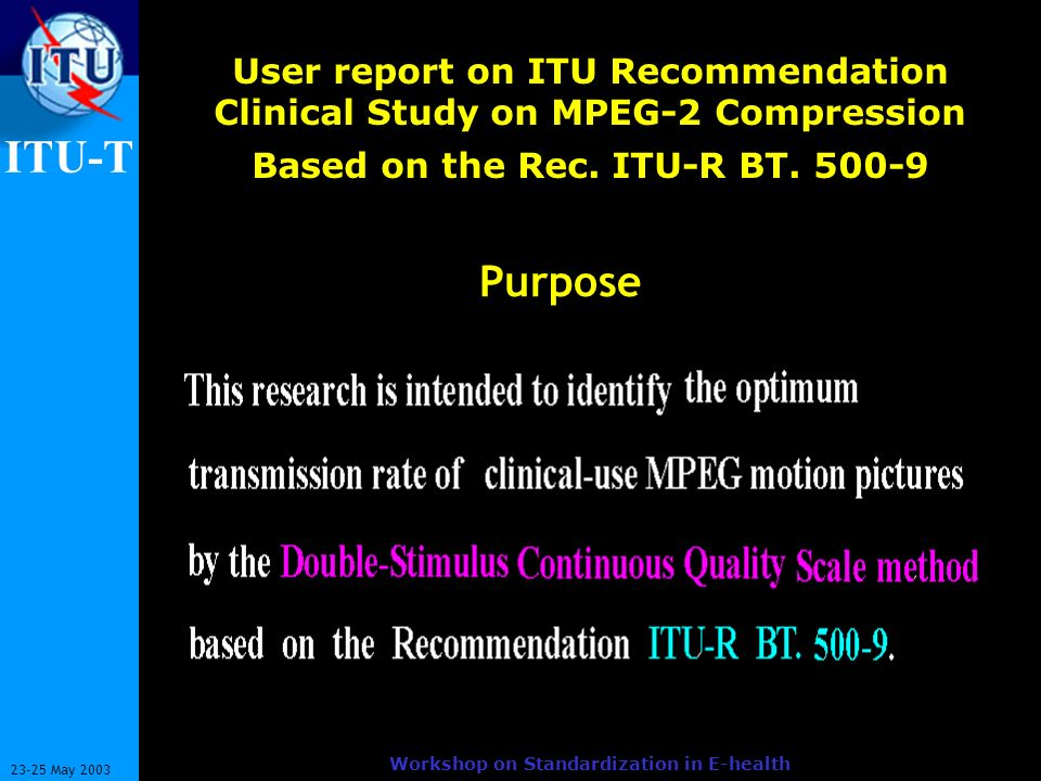 ITU-T 3 23-25 May 2003 Workshop on Standardization in E-health User report on ITU Recommendation Clinical Study on MPEG-2 Compression Based on the Rec