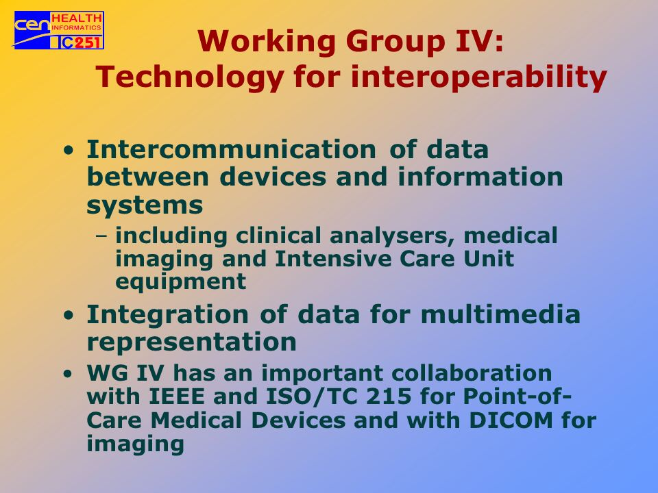 Working Group IV: Technology for interoperability Intercommunication of data between devices and information systems –including clinical analysers, me