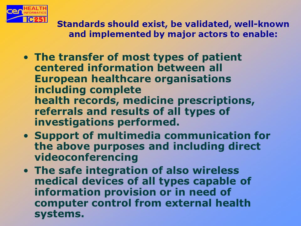 Standards should exist, be validated, well-known and implemented by major actors to enable: The transfer of most types of patient centered information