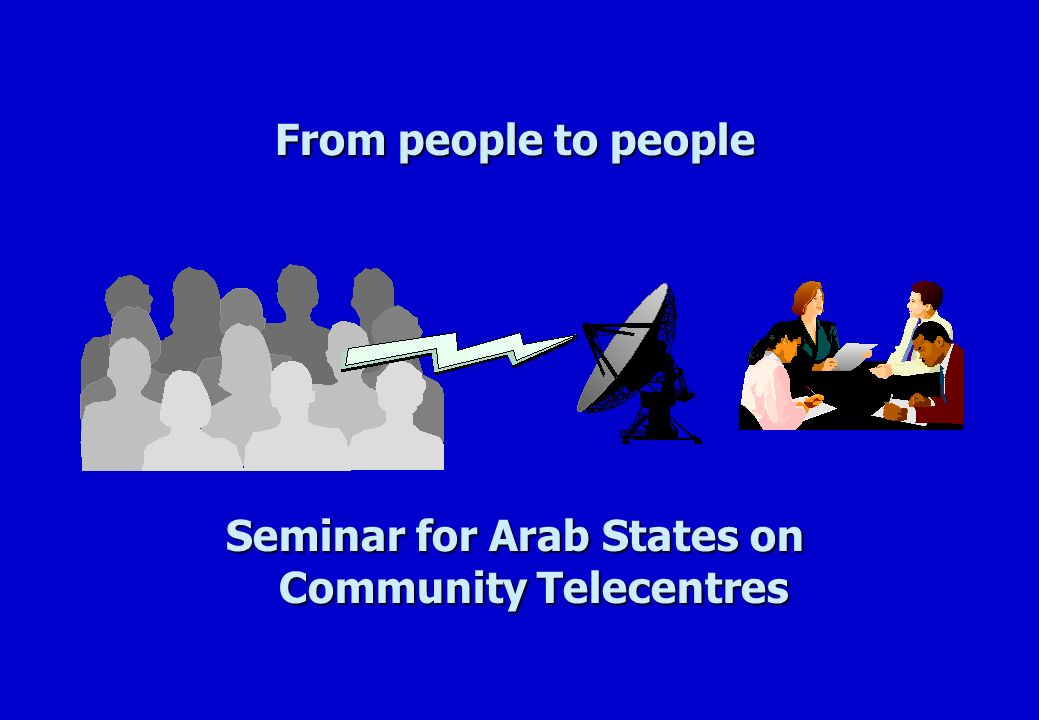 From people to people Seminar for Arab States on Community Telecentres