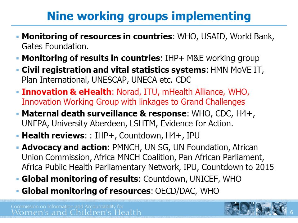 6 Monitoring of resources in countries: WHO, USAID, World Bank, Gates Foundation.