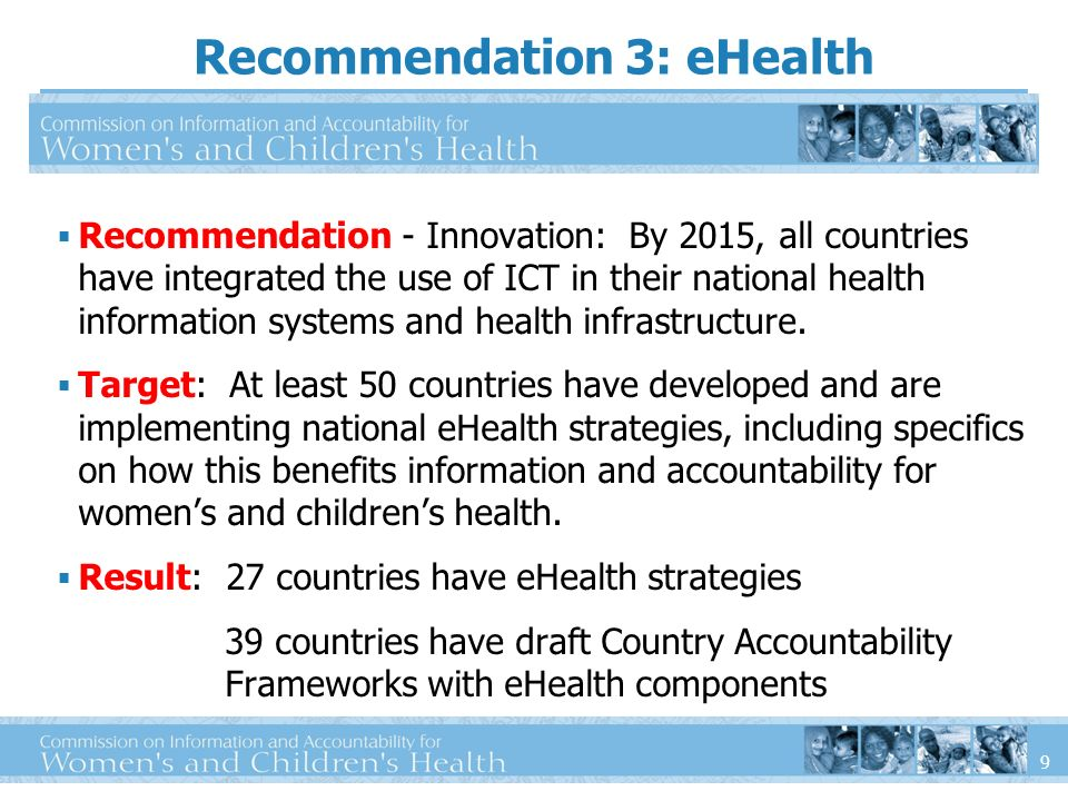 9 Recommendation - Innovation: By 2015, all countries have integrated the use of ICT in their national health information systems and health infrastru