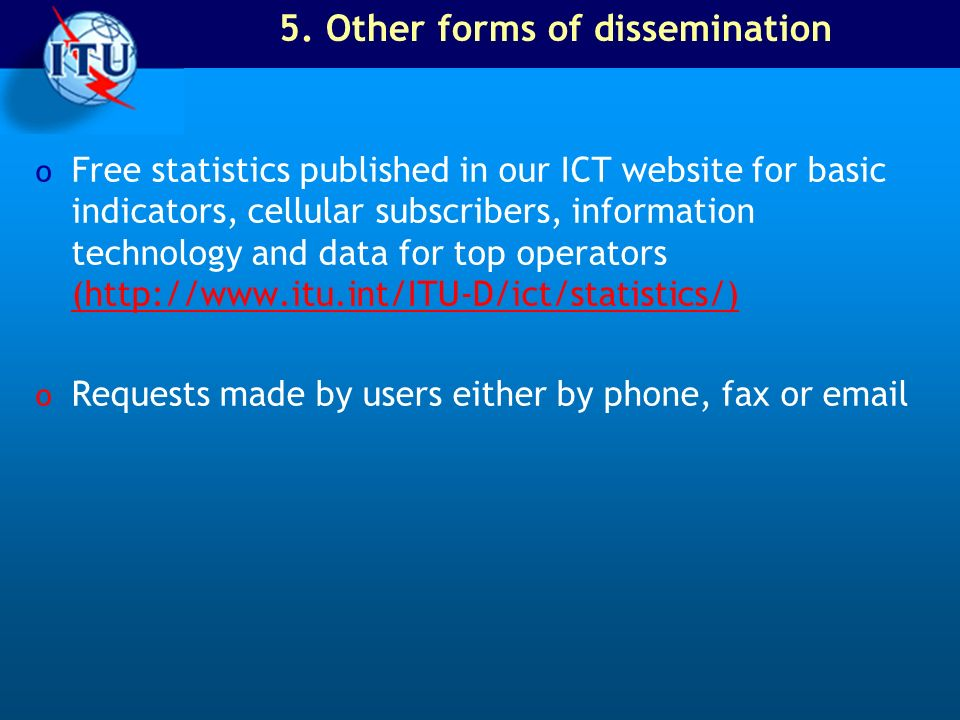 5. Other forms of dissemination o Free statistics published in our ICT website for basic indicators, cellular subscribers, information technology and