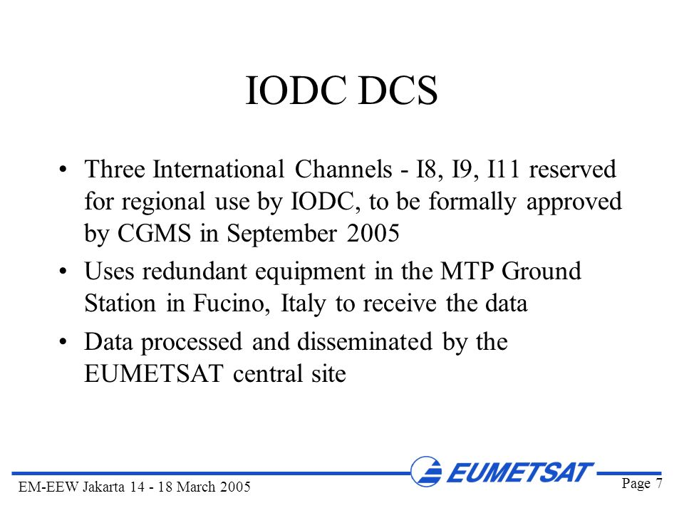 Page 7 EM-EEW Jakarta 14 - 18 March 2005 IODC DCS Three International Channels - I8, I9, I11 reserved for regional use by IODC, to be formally approve