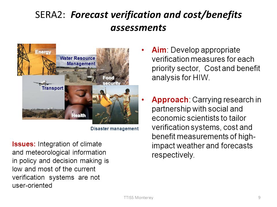 SERA2: Forecast verification and cost/benefits assessments Aim: Develop appropriate verification measures for each priority sector, Cost and benefit analysis for HIW.
