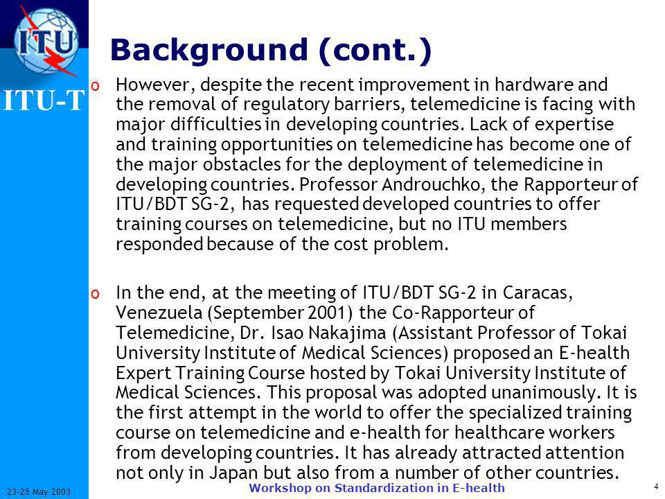 ITU-T 5 23-25 May 2003 Workshop on Standardization in E-health Program Outlines o ITU Telemedicine Expert Training Course is hosted at Tokai University.