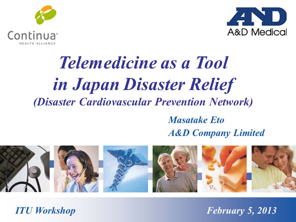 Telemedicine as a Tool in Japan Disaster Relief (Disaster Cardiovascular Prevention Network) ITU Workshop February 5, 2013 Masatake Eto A&D Company Li