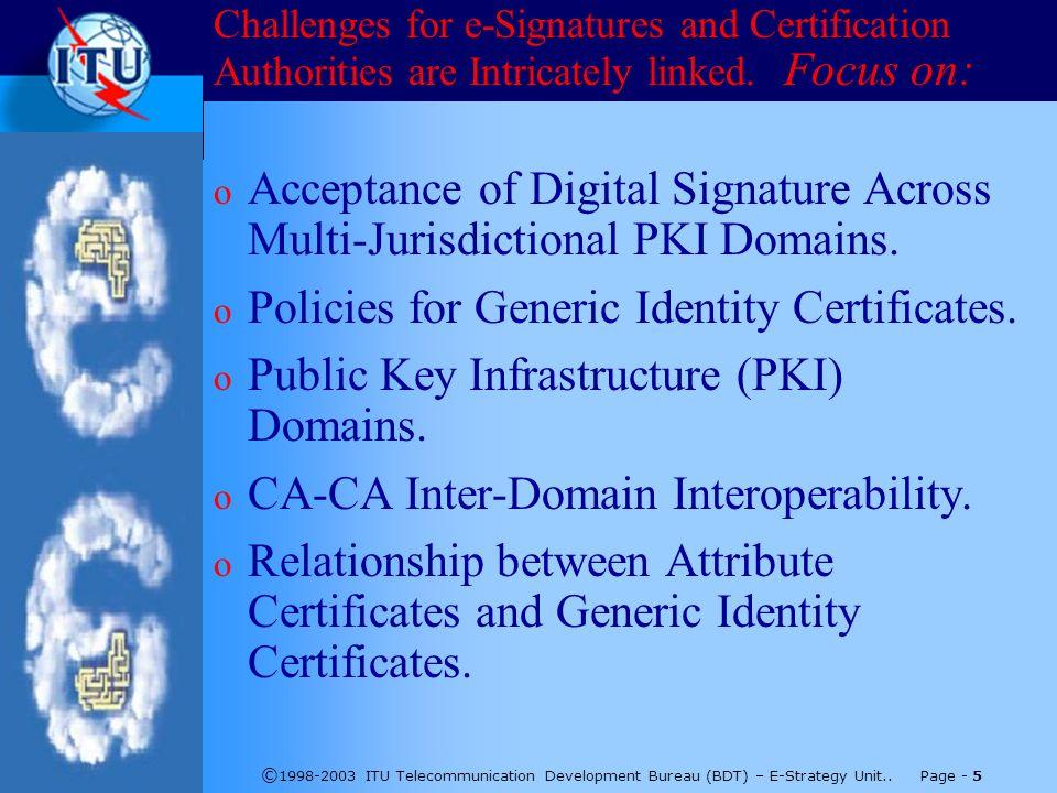 © 1998-2003 ITU Telecommunication Development Bureau (BDT) – E-Strategy Unit.. Page - 5 Challenges for e-Signatures and Certification Authorities are
