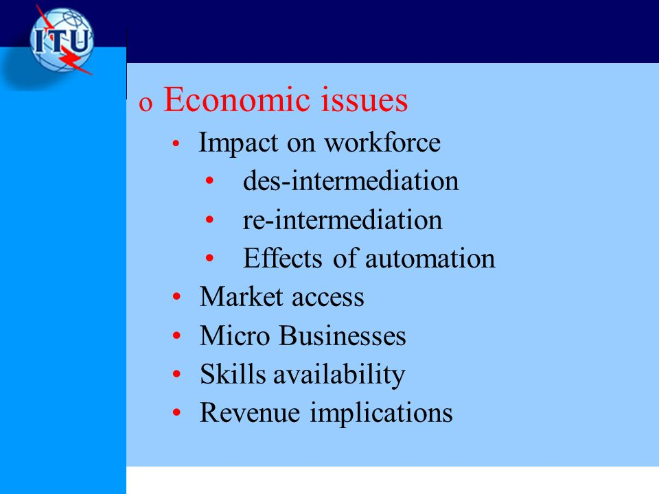 o Economic issues Impact on workforce des-intermediation re-intermediation Effects of automation Market access Micro Businesses Skills availability Revenue implications