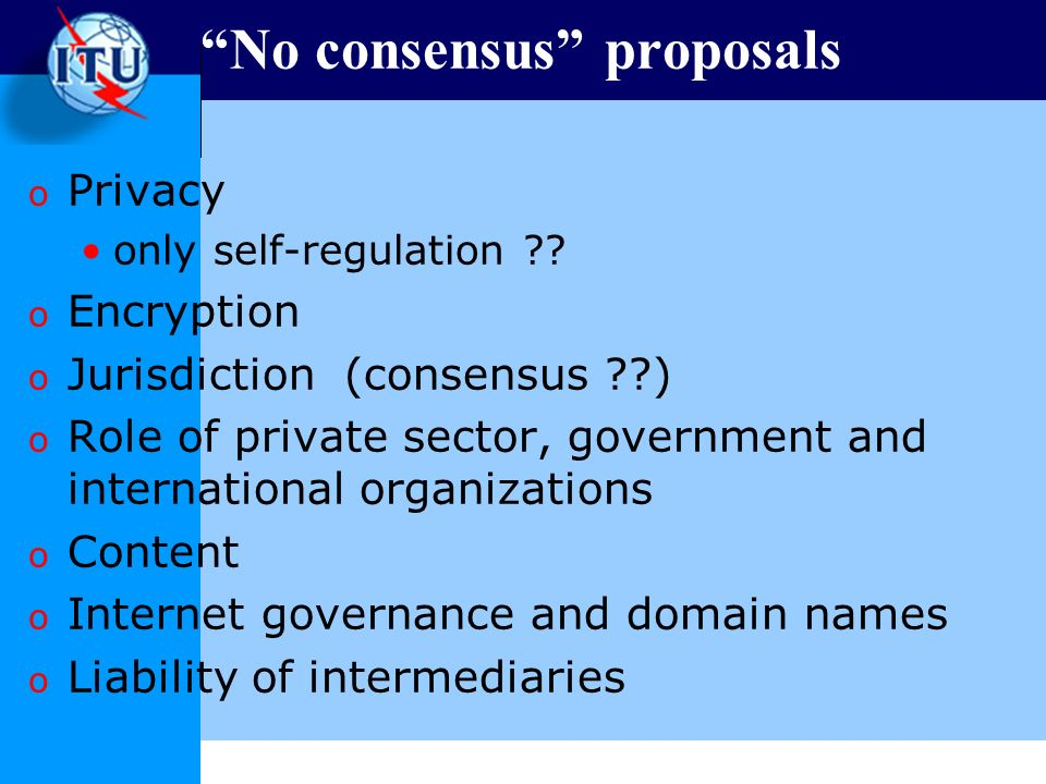 No consensus proposals o Privacy only self-regulation .