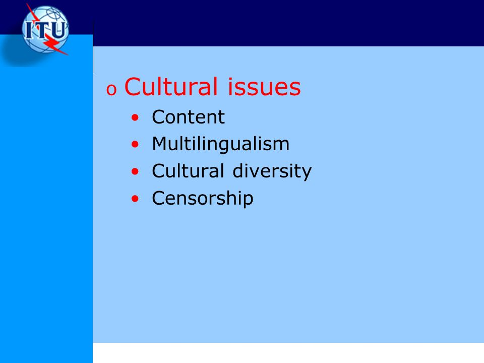 o Cultural issues Content Multilingualism Cultural diversity Censorship