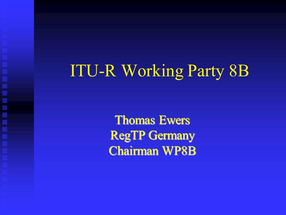 ITU-R Working Party 8B Thomas Ewers RegTP Germany Chairman WP8B