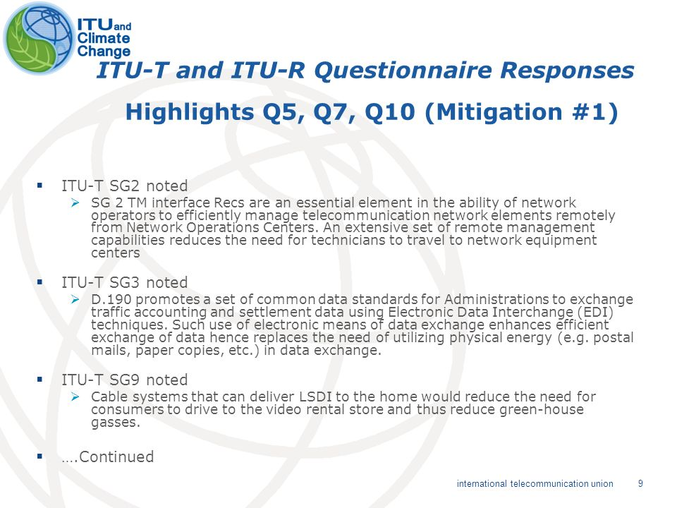 9 international telecommunication union ITU-T and ITU-R Questionnaire Responses Highlights Q5, Q7, Q10 (Mitigation #1) ITU-T SG2 noted SG 2 TM interface Recs are an essential element in the ability of network operators to efficiently manage telecommunication network elements remotely from Network Operations Centers.