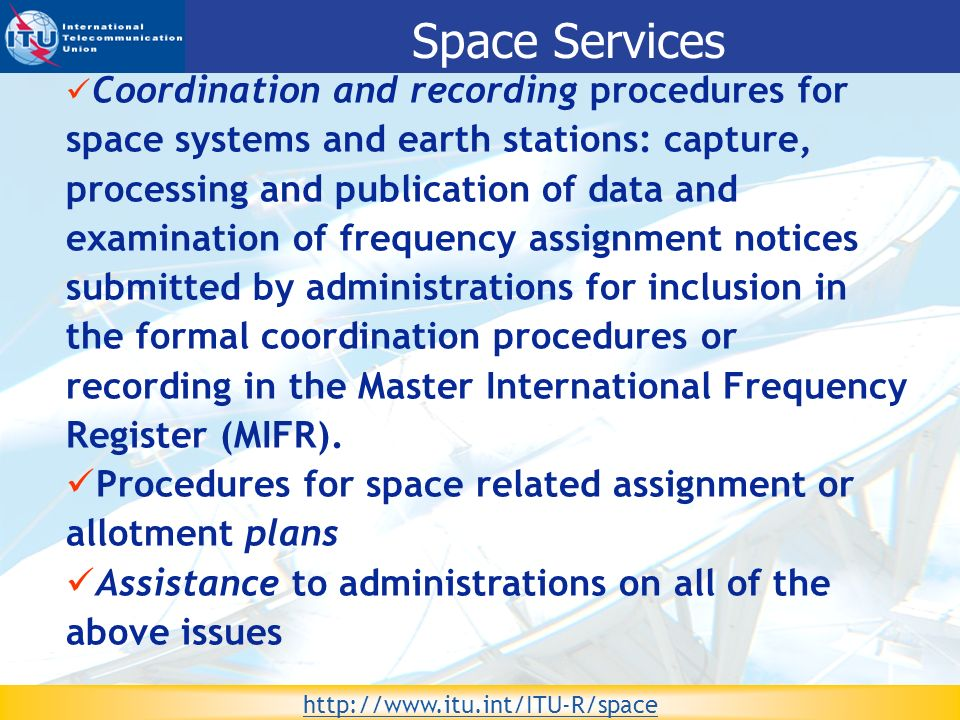 WRS-08 Committed to Connecting the World 10 Coordination and recording procedures for space systems and earth stations: capture, processing and public
