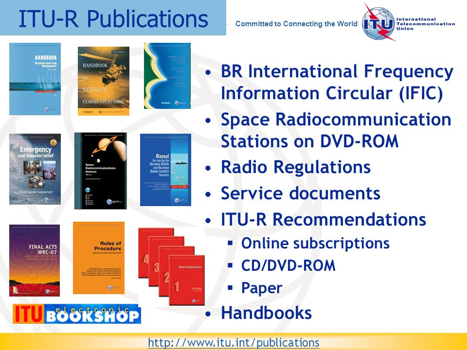 WRS-08 Committed to Connecting the World 15 BR International Frequency Information Circular (IFIC) Space Radiocommunication Stations on DVD-ROM Radio