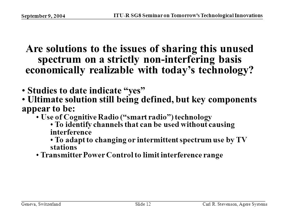 ITU-R SG8 Seminar on Tomorrows Technological Innovations Geneva, Switzerland September 9, 2004 Carl R. Stevenson, Agere SystemsSlide 12 Are solutions