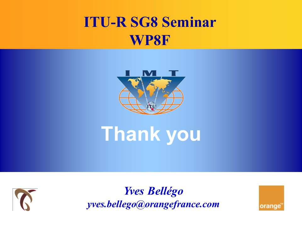 Yves Bellégo yves.bellego@orangefrance.com Thank you ITU-R SG8 Seminar WP8F
