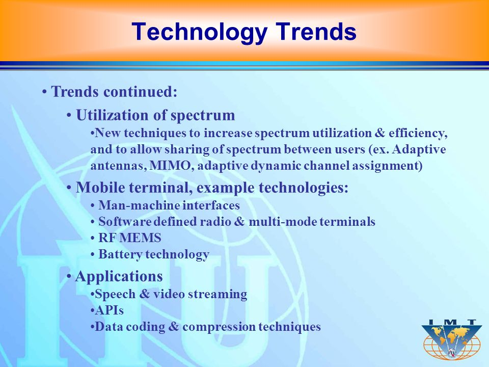 Trends continued: Utilization of spectrum New techniques to increase spectrum utilization & efficiency, and to allow sharing of spectrum between users