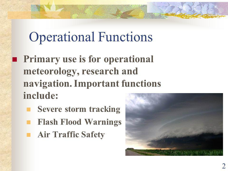 2 Operational Functions Primary use is for operational meteorology, research and navigation.