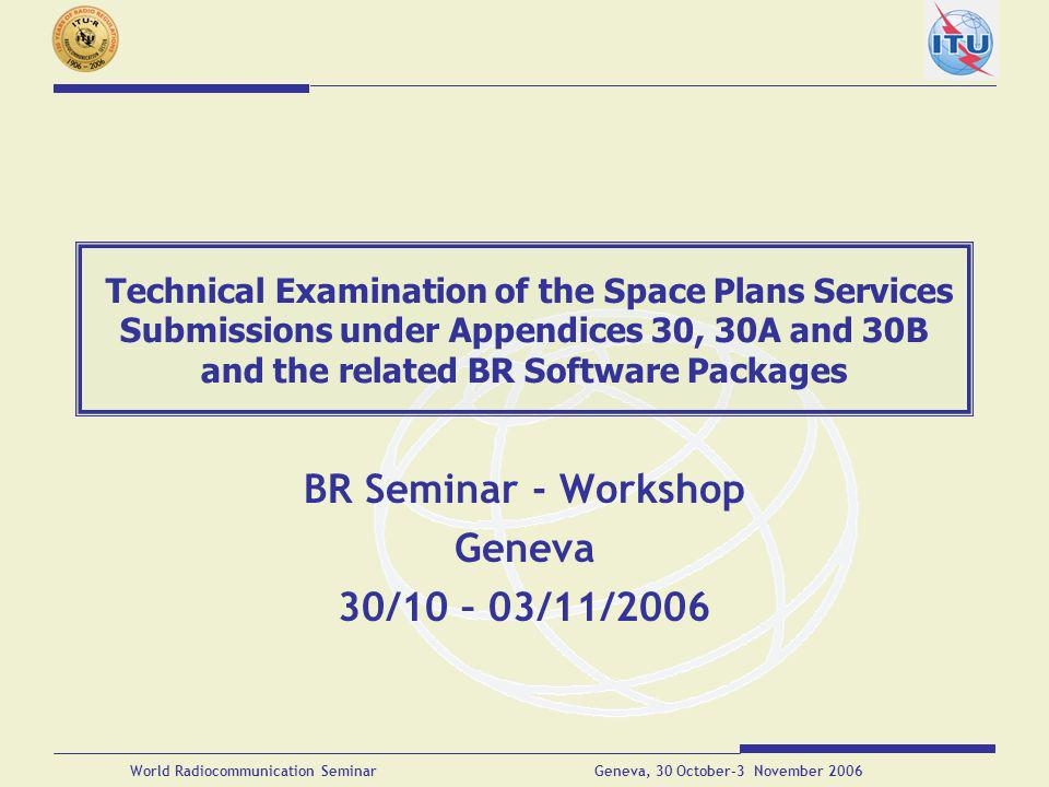 Technical Examination of AP30/30A/30B submissions and the related BR Software Packages World Radiocommunication Seminar Geneva, 30 October-3 November 2006 Space Plans System Output Text Files Output Database SPS_Reports Not AP30B