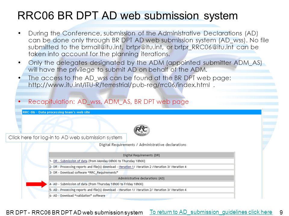 BR DPT - RRC06 BR DPT AD web submission system9 RRC06 BR DPT AD web submission system During the Conference, submission of the Administrative Declarations (AD) can be done only through BR DPT AD web submission system (AD_wss).