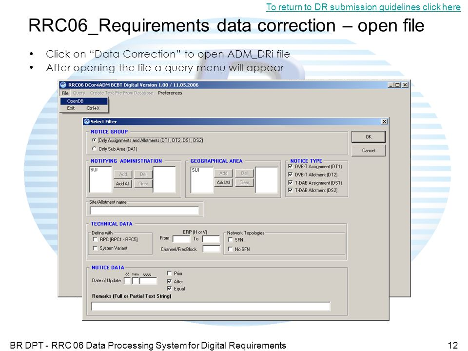 BR DPT - RRC 06 Data Processing System for Digital Requirements12 RRC06_Requirements data correction – open file Click on Data Correction to open ADM_DRi file After opening the file a query menu will appear To return to DR submission guidelines click here