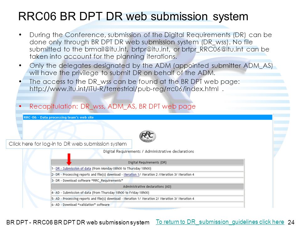 BR DPT - RRC06 BR DPT DR web submission system24 RRC06 BR DPT DR web submission system During the Conference, submission of the Digital Requirements (DR) can be done only through BR DPT DR web submission system (DR_wss).