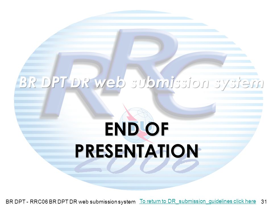 BR DPT - RRC06 BR DPT DR web submission system31 To return to DR_submission_guidelines click here END OF PRESENTATION