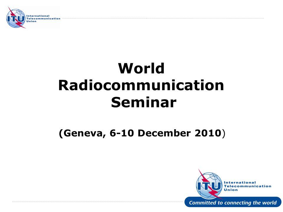 World Radiocommunication Seminar (Geneva, 6-10 December 2010) 12 What to notify.