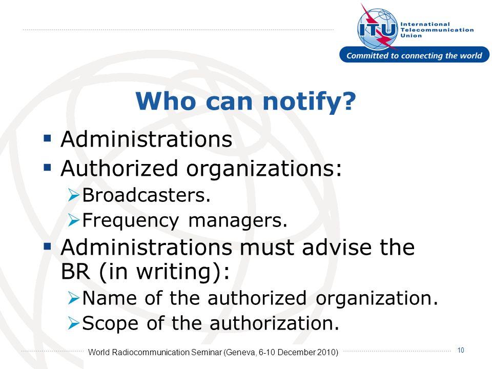 World Radiocommunication Seminar (Geneva, 6-10 December 2010) 10 Who can notify.