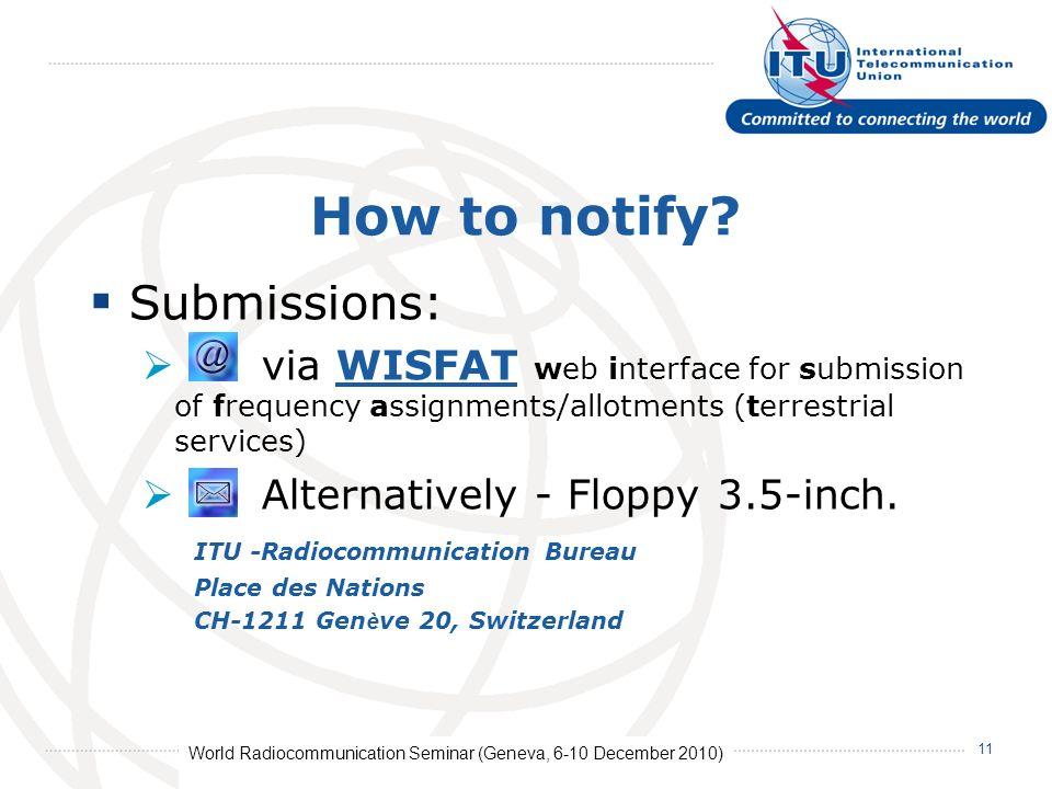 World Radiocommunication Seminar (Geneva, 6-10 December 2010) 11 How to notify.