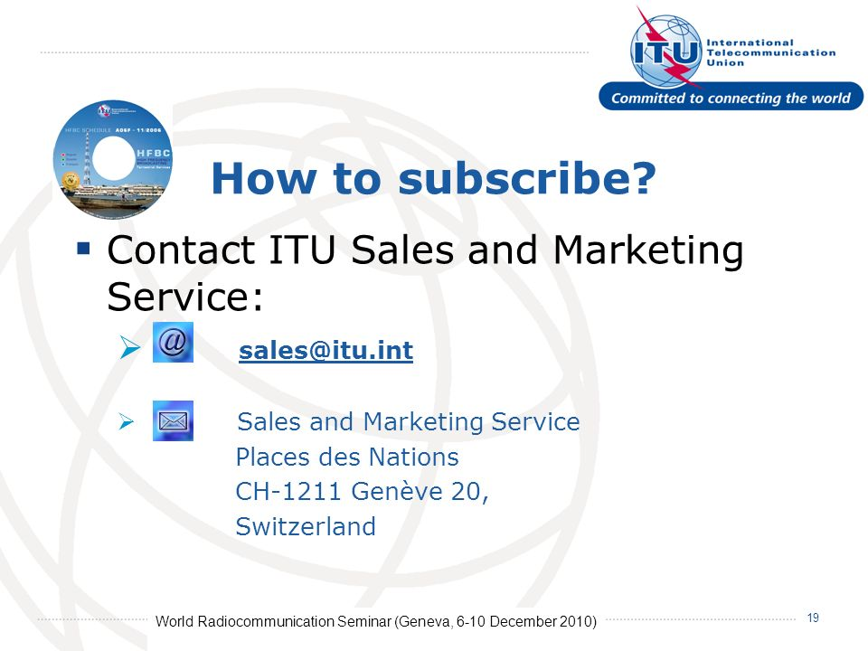 World Radiocommunication Seminar (Geneva, 6-10 December 2010) 19 How to subscribe.