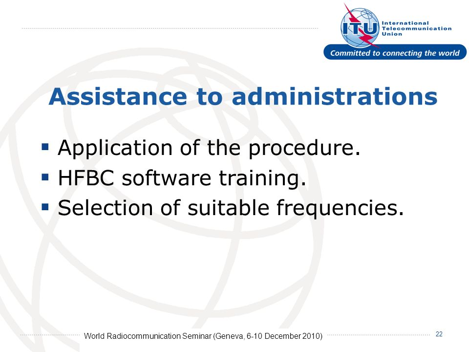 World Radiocommunication Seminar (Geneva, 6-10 December 2010) 22 Assistance to administrations Application of the procedure.