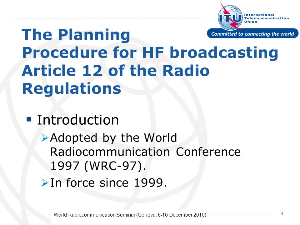 World Radiocommunication Seminar (Geneva, 6-10 December 2010) 4 The Planning Procedure for HF broadcasting Article 12 of the Radio Regulations Introduction Adopted by the World Radiocommunication Conference 1997 (WRC-97).