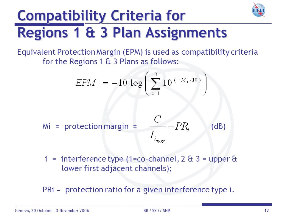 Geneva, 30 October - 3 November 2006 BR / SSD / SNP12 Compatibility Criteria for Regions 1 & 3 Plan Assignments Equivalent Protection Margin (EPM) is