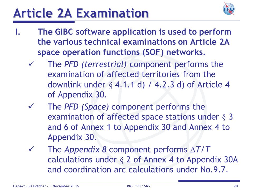 Geneva, 30 October - 3 November 2006 BR / SSD / SNP20 Article 2A Examination I.The GIBC software application is used to perform the various technical
