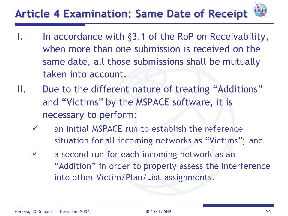 Geneva, 30 October - 3 November 2006 BR / SSD / SNP26 Article 4 Examination: Same Date of Receipt I.In accordance with §3.1 of the RoP on Receivabilit
