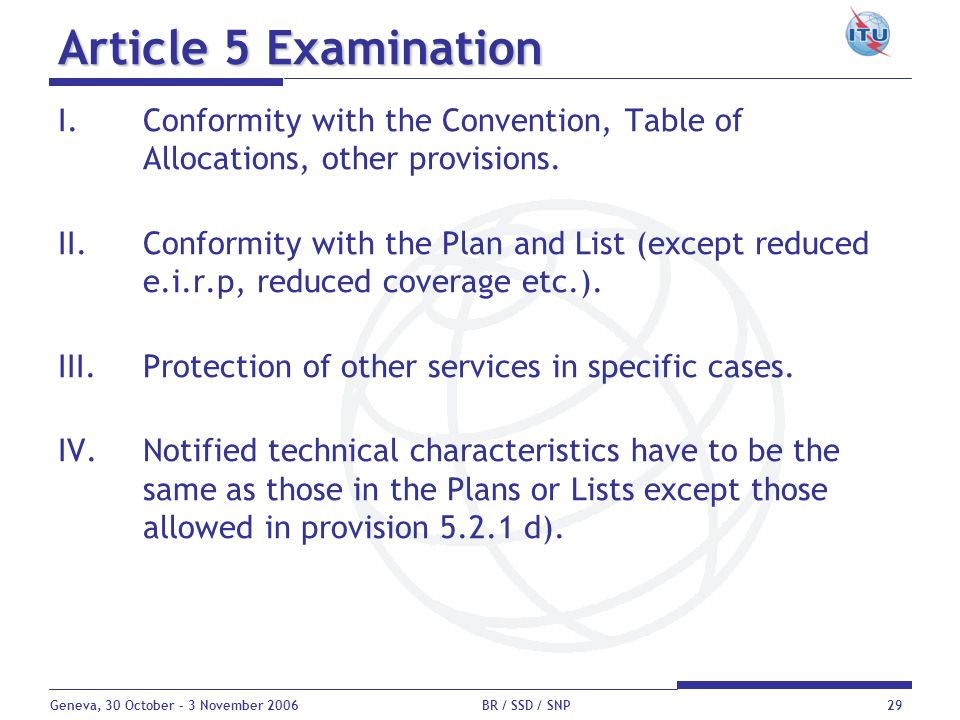 Geneva, 30 October - 3 November 2006 BR / SSD / SNP29 Article 5 Examination I.Conformity with the Convention, Table of Allocations, other provisions.