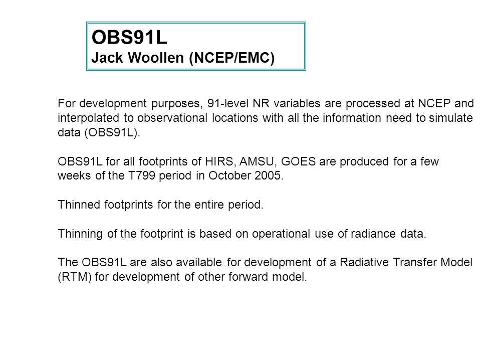 For development purposes, 91-level NR variables are processed at NCEP and interpolated to observational locations with all the information need to sim