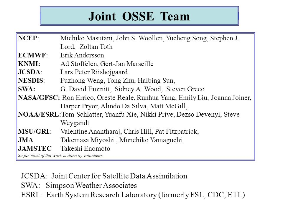JCSDA: Joint Center for Satellite Data Assimilation SWA: Simpson Weather Associates ESRL: Earth System Research Laboratory (formerly FSL, CDC, ETL) NCEP: Michiko Masutani, John S.