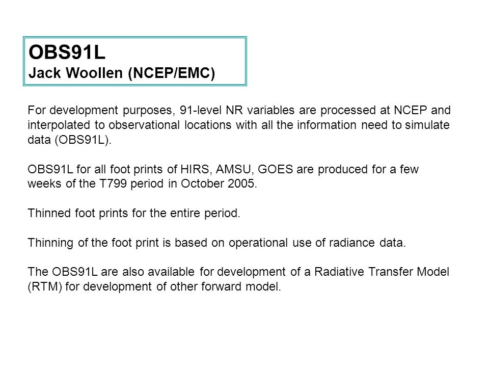For development purposes, 91-level NR variables are processed at NCEP and interpolated to observational locations with all the information need to simulate data (OBS91L).