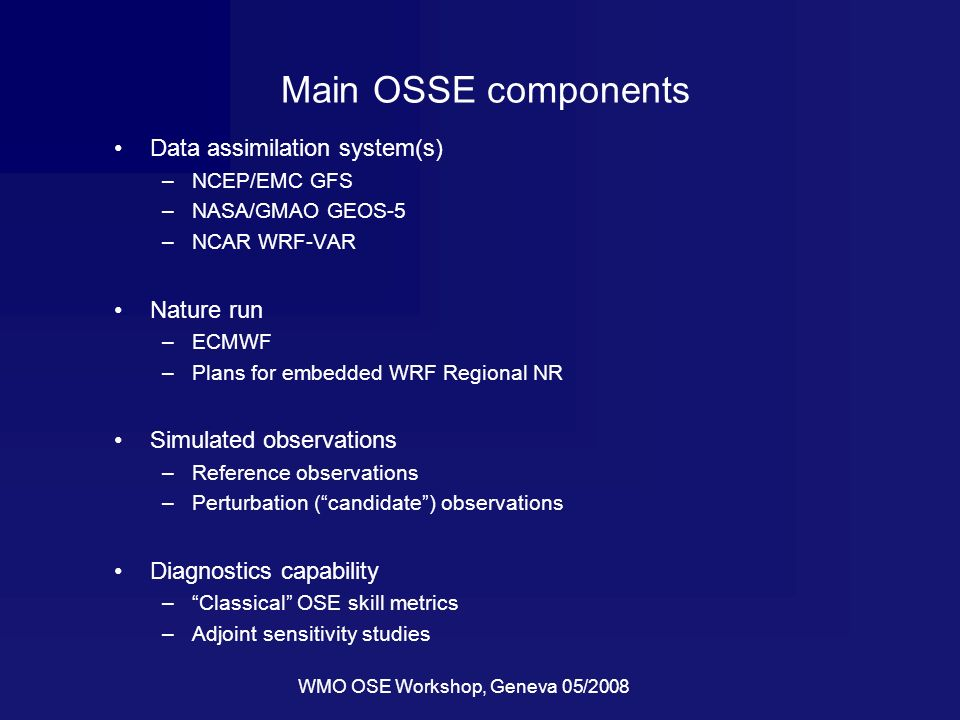 Radiance Simulation System for OSSE GMAO, NESDIS, NCEP Ron Errico, Runhua Yang, Emily Liu, Lars Peter Riishojgaard (NASA/GSFC/GMAO) Tong Zhu, Haibing Sun, Fuzhong Weng (NOAA/NESDIS) Jack Woollen(NOAA/NCEP) Existing instruments experiments must be simulated for control and calibration and development of DAS and RTM Test GOESR,NPOESS, and other future satellite data Other resources and/or advisors David Groff, Paul Van Delst (NCEP) Yong Han, Fuzhong Weng,Walter Wolf, Cris Barnet, Mark Liu (NESDIS) Erik Andersson (ECMWF); Roger Saunders (Met Office) NASA/GMAO developing optimized strategies to simulate complete set of footprints.