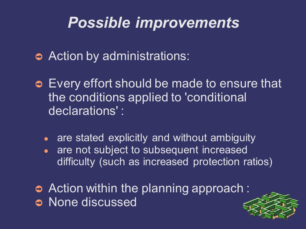 Possible improvements Action by administrations: Every effort should be made to ensure that the conditions applied to 'conditional declarations' : are