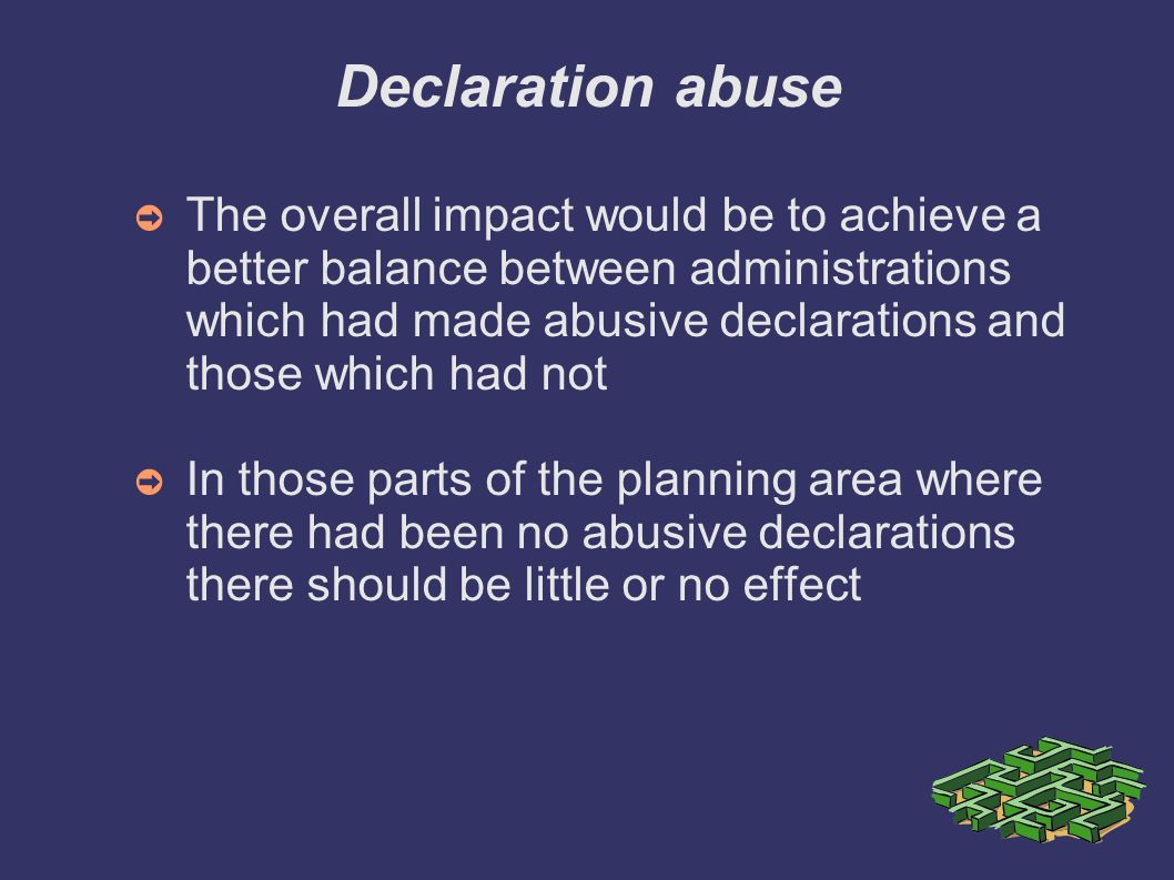 Declaration abuse The overall impact would be to achieve a better balance between administrations which had made abusive declarations and those which